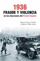 1936. fraude y violencia en las elecciones del frente popular manuel alvarez tardio roberto villa garcia 9788467049466