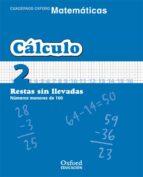 cuaderno matematicas: calculo 2: restas sin llevadas: numeros men ores de 100 (educacion primaria) 9788467324266