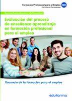 mf1445: evaluacion del proceso de enseñanza-aprendizaje en formac ion profesional para el empleo. certificado de profesionalidad docencia de la formacion para el empleo. familia profesional servicios s-9788467675566