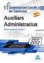 AUXILIARS ADMINISTRATIUS DE CORPORACIONS LOCALSDE CATALUNYA. TENARI GENERAL VOL.1