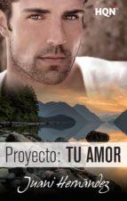 proyecto: tu amor (ebook)-juani hernandez-9788468786766