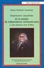 empresarios españoles en el proceso de independencia norteamerica na: la casa gardoqui e hijos de bilbao-reyes calderon-9788472093966