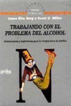trabajando con el problema del alcohol: orientaciones y sugerenci as para la terapia breve de familia-insoo kim berg-scott d. miller-9788474325966