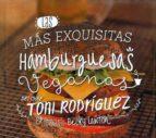 las mas exquisitas hamburguesas veganas toni rodriguez 9788475568966