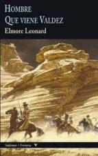 hombre y que viene valdez-elmore leonard-9788477027966