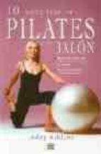 El libro de 10 Minutos de pilates con balon: sencillas series para tonificar el cuerpo, incluye ejercicios para embarazadas autor LESLEY ACKLAND PDF!