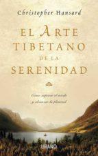 el arte tibetano de la serenidad: como superar el miedo y alcanza r la plenitud-christopher hansard-9788479536466