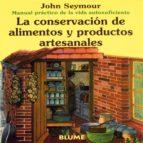la conservacion de alimentos y productos artesanales (manual prac tico de la vida autosuficiente) (6ª ed.)-john seymour-9788480761666