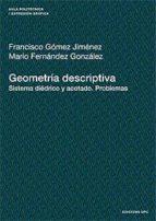 geometria descriptiva: sistema diedrico y acotado: problemas francisco gomez jimenez 9788483018866
