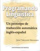 programando lingüistica, un prototipo de traduccion automatica in gles-español-javier valenzuela manzanares-9788483711866