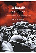 la batalla del rhur: la derrota alemana en los frentes del oeste derek s. zumbro 9788484329466