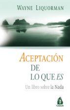 aceptacion de lo que es: un libro sobre la nada (2ª ed.) wayne liquorman 9788486797966
