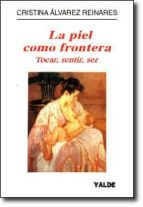 la piel como frontera: tocar, sentir, ser-cristina alvarez reinares-9788487705366