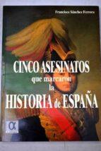 cinco asesinatos que marcaron la historia de españa-francisco sanchez ferrera-9788488676566