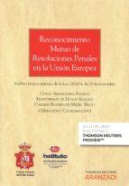 El libro de Reconocimiento mutuo de resolusiones penales en la union europea autor CORAL AQRANGÜENA FANEGO TXT!