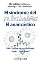 el sindrome del perfeccionista: el anancastico: como superar un p roblema tan comun y devastador-manuel alvarez romero-9788492801466