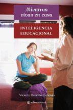 mientras vivas en casa: inteligencia educacional vicente garrido genoves 9788493758066