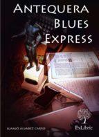 antequera blues express (ebook)-juanjo álvarez carro-9788494163166