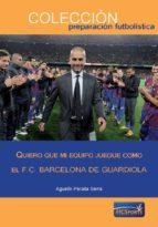 quiero que mi equipo juegue como el f.c. barcelona de guardiola-agustin peraita serra-9788494361166