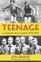 teenage: la invencion de la juventud, 1875-1945-jon savage-9788494826566