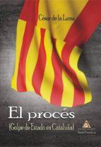 el proces: golpe de estado en cataluña cesar de la lama 9788494838866