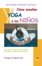 como enseñar yoga a los niños: guia practica para profesionales d el yoga y padres practicantes ana maria cordero castillo 9788496079366