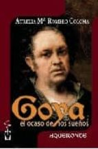 goya. el ocaso de los sueños-aurelia maria romero coloma-9788496115866
