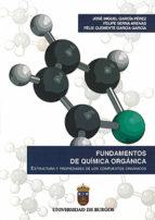 fundamentos de quimica organica: estructura y propiedades de los compuestos organicos-jose miguel garcia perez-9788496394766