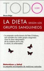 todo sobre la dieta segun los grupos sanguineos bruno brigo 9788496707566