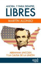 ahora, y para siempre, libres. (ebook)-martin alonso-9788496729766