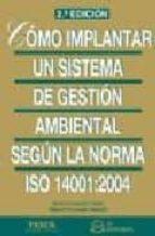 como implantar un sistema de gestion ambiental: segun la norma iso 14001:2004 (2ª ed.)-javier granero castro-9788496743366