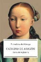 catalina de aragon: reina de inglaterra-almudena de arteaga-9788497342766