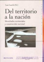 del territorio a la nacion : identidades territoriales y construc cion nacional 9788497425766