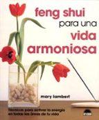 feng shui para una vida armoniosa: tecnicas para activar la energ ia en todas las areas de tu vida-mary lambert-9788497540766