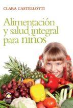 alimentacion y salud integral para niños clara castelloti 9788498271966