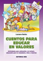 cuentos para educar en valores: actividades para animacion a la l ectura, educacion para la ciudadania, etica y tutorias laureano j. benitez grande caballero 9788498427066
