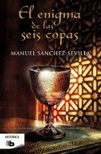 el enigma de las seis copas-manuel sanchez-sevilla-9788498729566