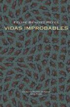 vidas improbables-felipe benitez reyes-9788498950366