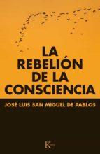 la rebelion de la consciencia-jose luis san miguel de pablos-9788499884066
