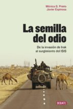 la semilla del odio: de la invasion de irak al surgimiento del isis-monica g. prieto-javier espinosa-9788499927466