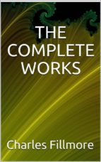 the complete works charles fillmore (ebook)-9788827801666
