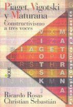 piaget, vigotski y maturana: constructivismo a tres voces-ricardo rosas-christian sebastian-9789507017766