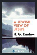 El libro de A jewish view of jesus autor H. G. ENELOW PDF!