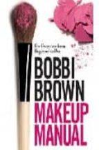 bobbi brown makeup manual: for everyone from beginner to pro bobbi brown 9780755318476