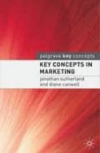 key concepts in marketing-jonathan sutherland-diane canwell-9781403915276