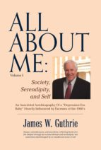 all about me: society, serendipity, and self (ebook)-james w. guthrie-9781483596976