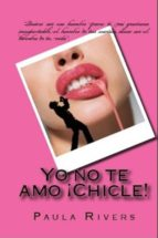 yo no te amo ¡chicle! (ebook)-paula rivers-9781497458376