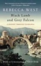 black lamb and grey falcon: a journey through yugoslavia rebecca west 9781841957876