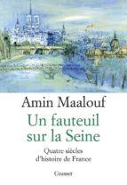 un fauteuil sur la seine : quatre siecles d histoire de france-amin maalouf-9782246861676