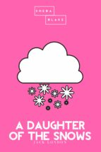 a daughter of the snows | the pink classic (ebook) jack london sheba blake 9783962552176